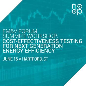 EM&V Summer Workshop: Cost-Effectiveness Testing For Next Generation Energy Efficiency