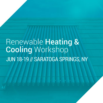 Renewable Heating & Cooling Workshop - June 18-19 in Saratoga Springs, NY